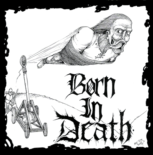 Born In Death by Matt Slime Bucket