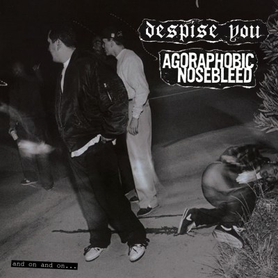 Despise You Agoraphobic Nosebleed Split Full-Length and on and on