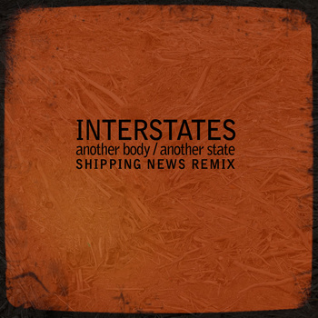 Interstates - Another Body, Another State - Shipping News Remix