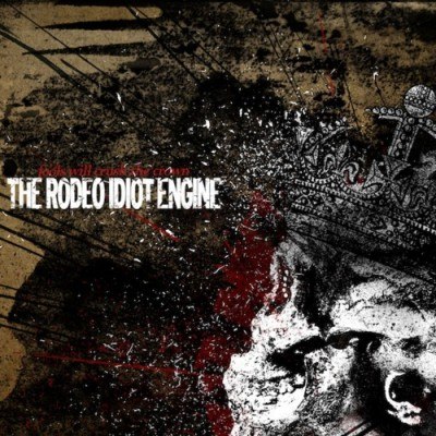 The Rodeo Idiot Engine - Fools Will Cursh The Crown LP