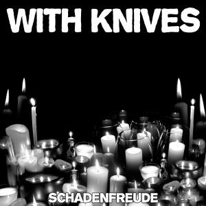 With Knives - Schadenfreude