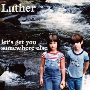 Luther - Lets Get You Somewhere Else