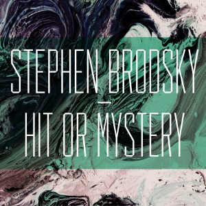 stephen-brodsky-hit-or-mystery