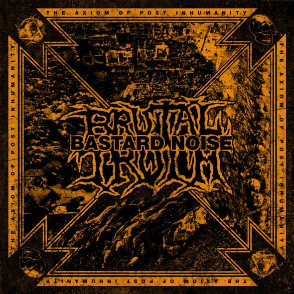 Brutal Truth Bastard Noise Split
