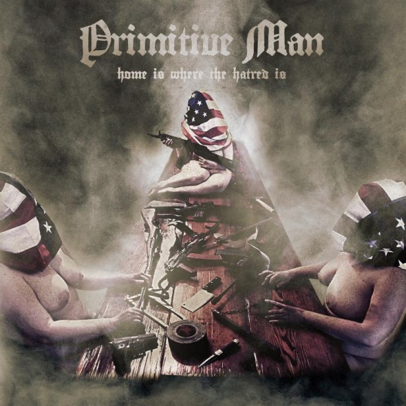 primitive-man-home-is-where-hatred-is-cover